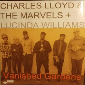 Charles Lloyd & The Marvels + Lucinda Williams – Vanished Gardens - Audio Elite Colombia